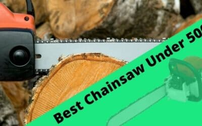 5 Best Chainsaw Under 500 in 2021 | Review and Buyer's Guide