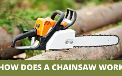 How Does A Chainsaw Work | An Easy Step By Step Guide